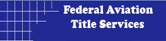 Federal Aviation Title - http://www.federalaviationtitle.com